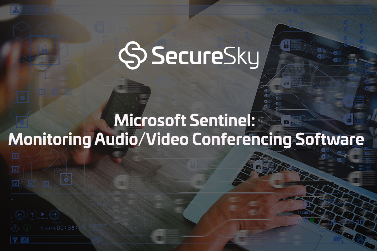 Microsoft Sentinel: Monitoring Audio/Video Conferencing Software