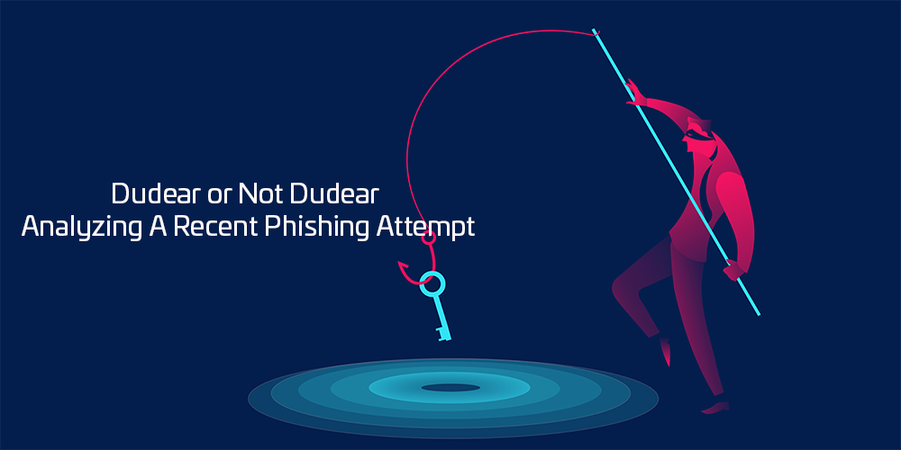 Dudear or Not Dudear – Analyzing A Recent Phishing Attempt