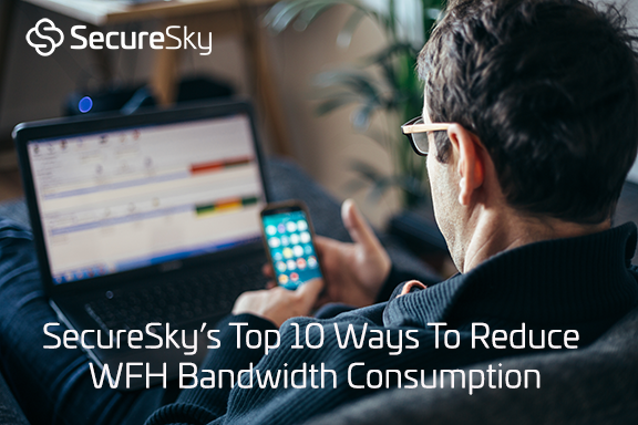 Top 10 Ways To Reduce WFH Bandwidth Consumption